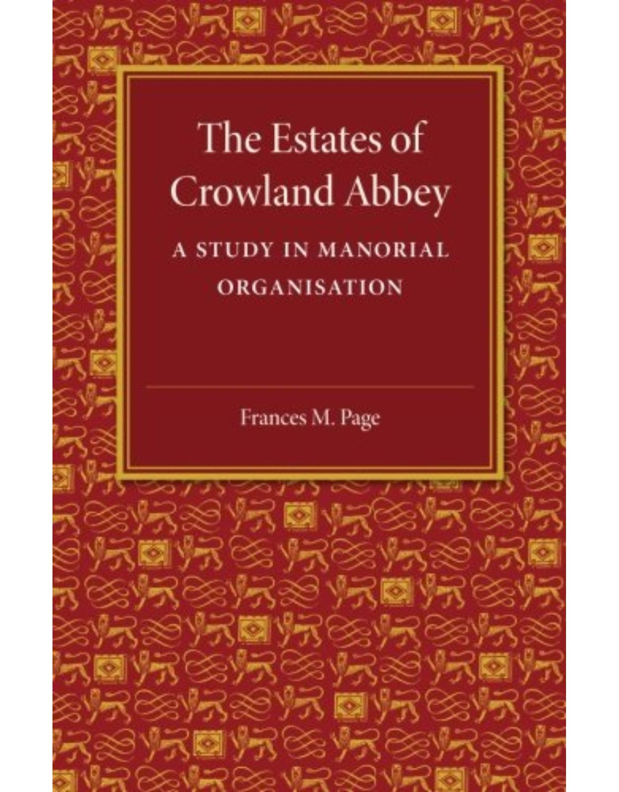 The Estates of Crowland Abbey: A Study in Manorial Organisation
