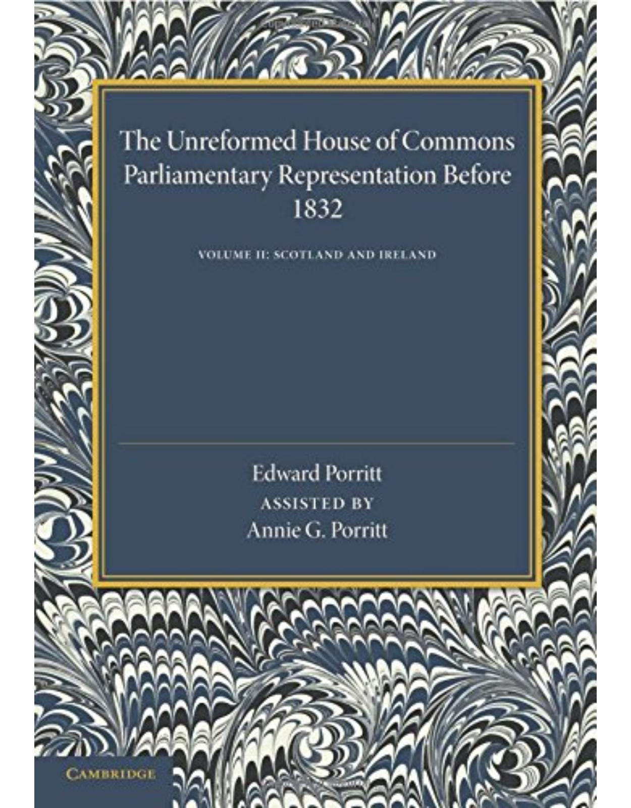 The Unreformed House of Commons: Volume 2, Scotland and Ireland: Parliamentary Representation Before 1831