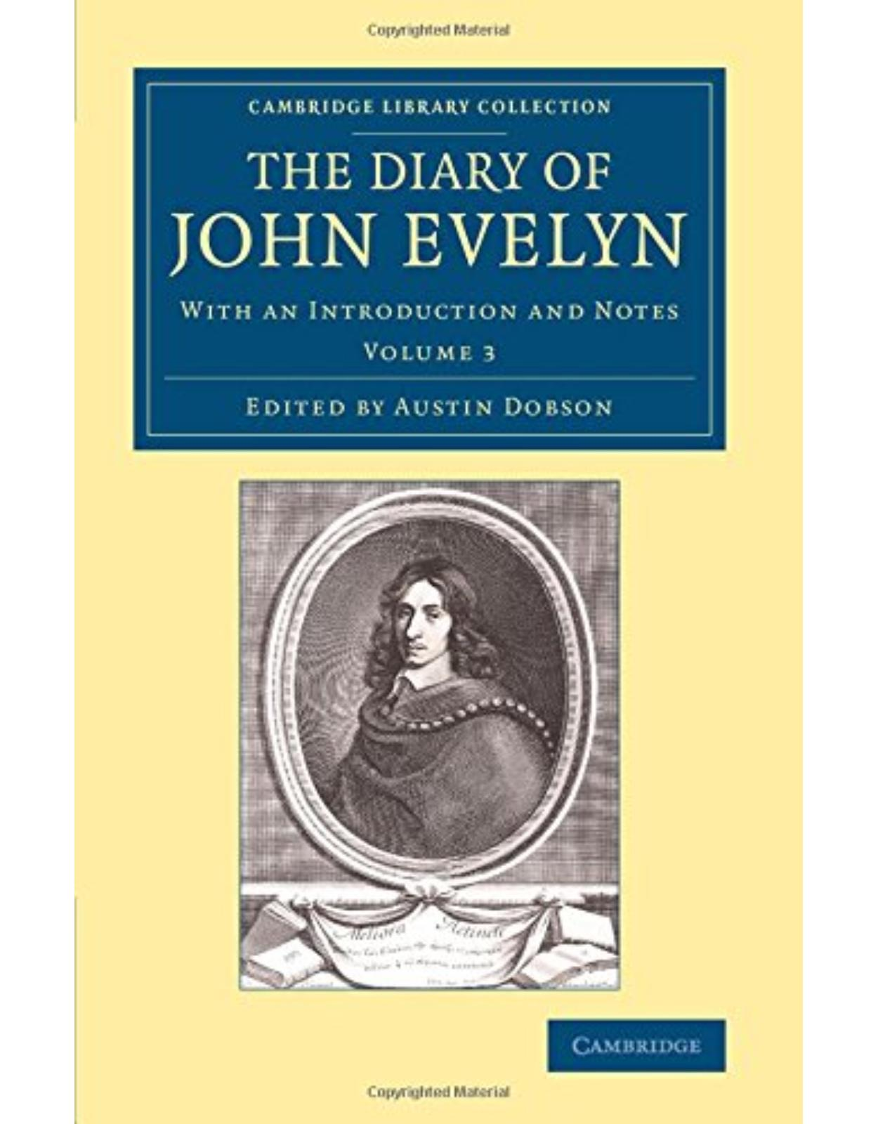 The Diary of John Evelyn 3 Volume Set: The Diary of John Evelyn: With an Introduction and Notes: Volume 3 (Cambridge Library Collection - British & Irish History, 17th & 18th Centuries)