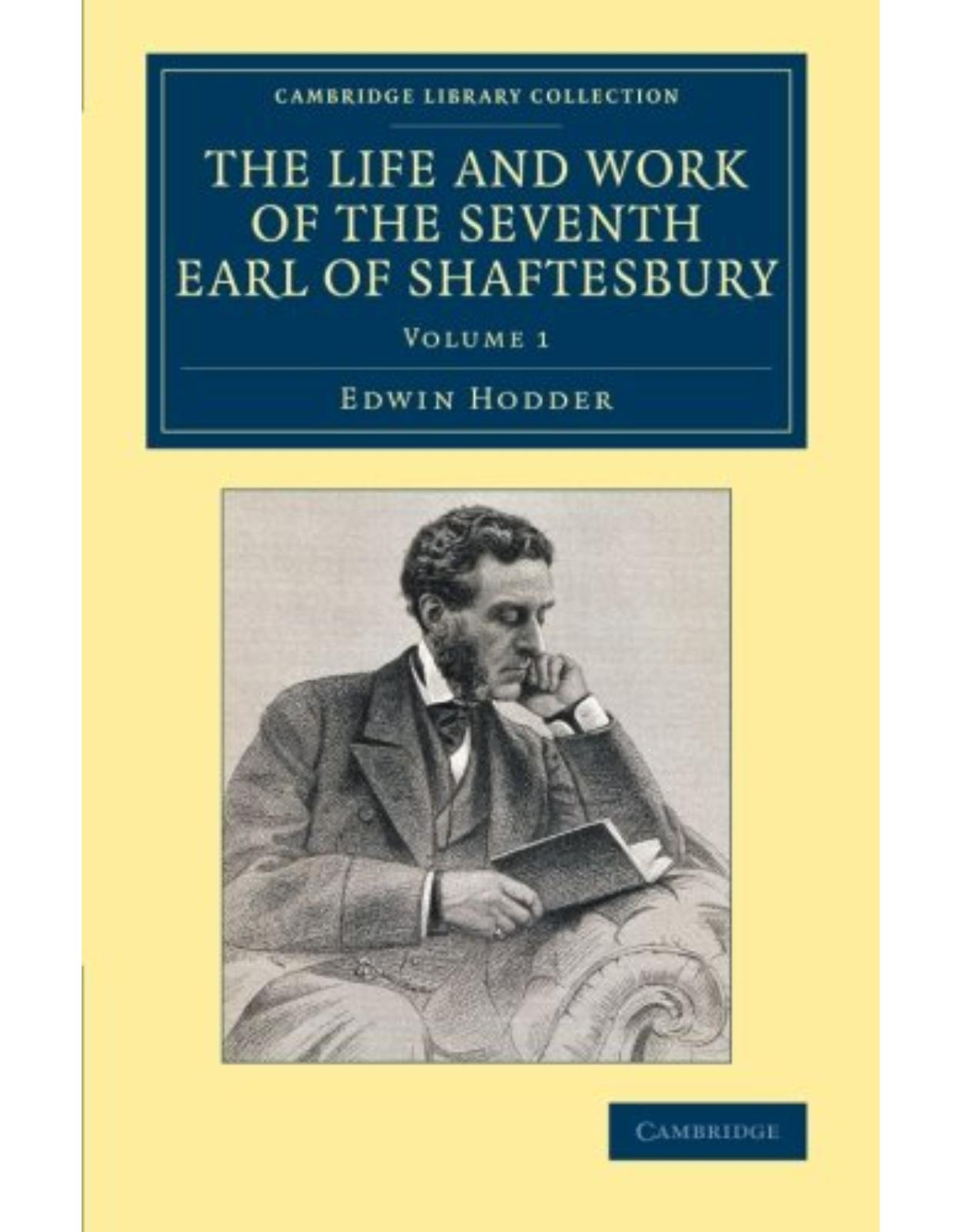 The Life and Work of the Seventh Earl of Shaftesbury, K.G. 3 Volume Set (Cambridge Library Collection - British and Irish History, 19th Century)