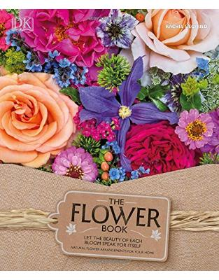 Libraria online eBookshop - The Flower Book: A Celebration of Gorgeous Flowers for Your Home - Rachel Siegfried - DK