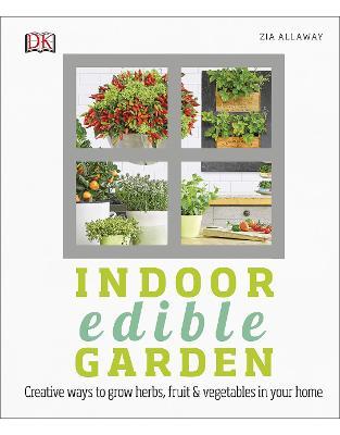 Libraria online eBookshop - Indoor Edible Garden: How to Grow Herbs, Vegetables & Fruit in your Home - Zia Allaway - DK