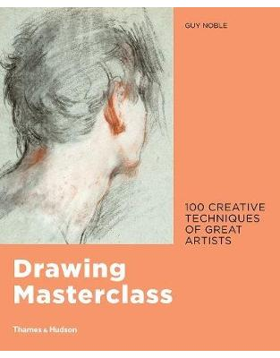 Libraria online eBookshop - Drawing Masterclass: 100 Creative Techniques of Great Artists - Guy Noble - Thames and Hudson Ltd