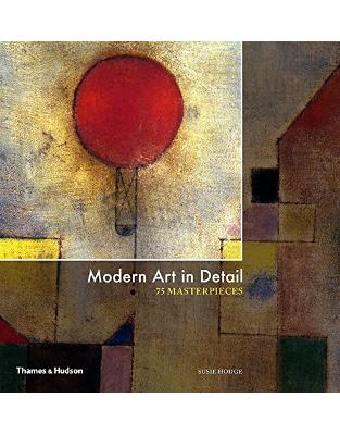 Libraria online eBookshop - Modern Art in Detail: 75 Masterpieces - Susie Hodge -  Thames and Hudson Ltd